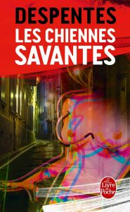 Virginie Despentes, Les Chiennes Savantes