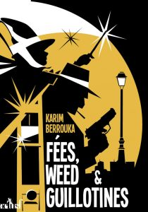 Karim Berrouka Fées Weed et Guillotines2